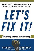 Let's fix it! : overcoming the crisis in manufacturing