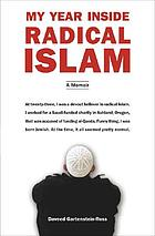 My year inside radical Islam : a memoir