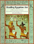 Reading Egyptian art : a hieroglyphic guide to ancient Egyptian painting and sculpture : with over 450 illustrations