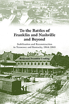 To the battles of Franklin and Nashville and beyond : stabilization and reconstruction in Tennessee and Kentucky, 1864-1866