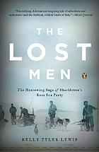The lost men : the harrowing saga of Shackleton's Ross Sea party