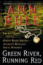 Green River, running red : the real story of the Green River killer, America's deadliest serial murderer