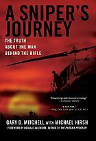 A sniper's journey : the truth about the man behind the rifle