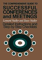 The comprehensive guide to successful conferences and meetings : detailed instructions and step-by-step checklists