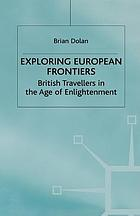 Exploring European frontiers : British travellers in the Age of Enlightenment