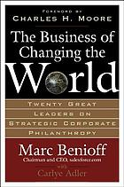 The business of changing the world : twenty great leaders on strategic corporate philanthropy
