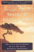 The HarperCollins concise guide to world religions : the A-Z encyclopedia of all the major religious traditions