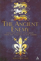 The ancient enemy : England, France, and Europe from the Angevins to the Tudors, 1154-1558