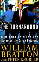 Turnaround : how America's top cop reversed the crime epidemic