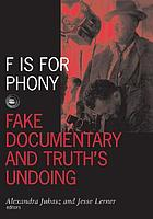 F is for phony : fake documentary and truth's undoing