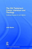 The Old Testament : canon, literature and theology : collected essays of John Barton