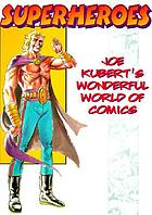 Superheroes : Joe Kubert's wonderful world of comics