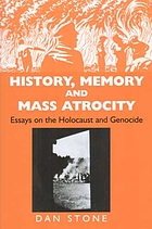 History, memory and mass atrocity : essays on the Holocaust and genocide