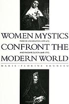 Women mystics confront the modern world Marie de l'Incarnation (1599-1672) and Madame Guyon (1648-1717)