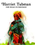 Harriet Tubman--the road to freedom