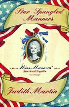 Star-spangled manners : in which Miss Manners defends American etiquette (for a change)