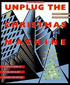 Unplug the Christmas machine : how to have the Christmas you've always wanted