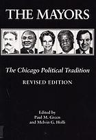 The Mayors : the Chicago political tradition