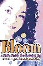 Bloom : a girl's guide to growing up ; with Brio magazine's Susie Shellenberger