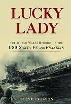 Lucky lady : the World War II heroics of the USS Santa Fe and Franklin