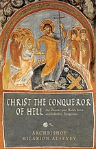 Christ the conqueror of hell : the descent into Hades from an Orthodox perspective