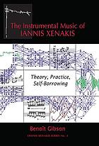 The instrumental music of Iannis Xenakis : theory, practice, self-borrowing