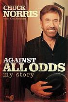 Against all odds : my story