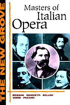 The New Grove masters of Italian opera : Rossini, Donizetti, Bellini, Verdi, Puccini