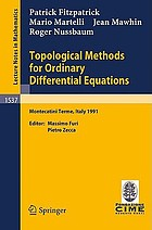 Topological methods for ordinary differential equations : lectures given at the 1st session of the Centro internazionale matematico estivo (C.I.M.E.), held in Montecatini Terme, Italy, June 24-July 2, 1991