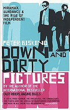 Down and dirty pictures : Miramax, Sundance, and the rise of independent film