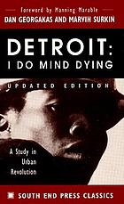 Detroit, I do mind dying : a study in urban revolution