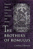 The brothers of Romulus : fraternal Pietas in Roman law, literature, and society