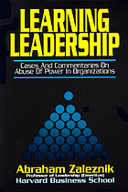 Learning leadership : cases and commentaries on abuses of power in organizations