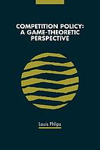 Competition policy : a game-theoretic perspective