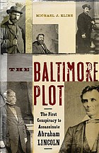 The Baltimore plot : the first conspiracy to assassinate Abraham Lincoln