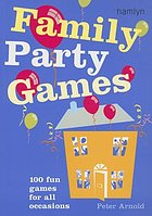 Family party games : 100 fun games for all occasions