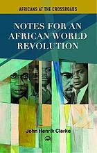 Africans at the crossroads : notes for an African world revolution