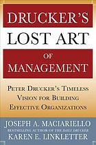 Drucker's lost art of management : Peter Drucker's timeless vision for building effective organizations