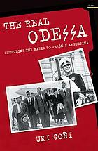 The real Odessa : smuggling the Nazis to Perón's Argentina