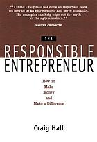 The responsible entrepreneur : how to make money and make a difference