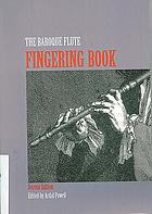 The baroque flute fingering book : a comprehensive guide to fingerings for the one-keyed flute, including trills, flattements, and battements, based on original sources from the eighteenth and nineteenth centuries