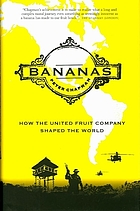 Bananas : how the United Fruit Company shaped the world