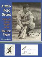 A well-kept secret : from the glory years of the Detroit Tigers