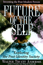 The future of the self : inventing the postmodern person