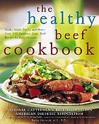 The healthy beef cookbook : steaks, salads, stir-fry, and more : over 130 luscious lean beef recipes for every occasion