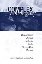 Complex sovereignty : reconstituting political authority in the twenty-first century
