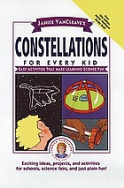 Janice VanCleave's constellations for every kid : easy activities that make learning science fun