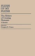 Flesh of my flesh : the ethics of cloning humans : a reader