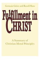Fulfillment in Christ : a summary of Christian moral principles