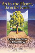 As in the heart, so in the earth : reversing the desertification of the soul and the soil